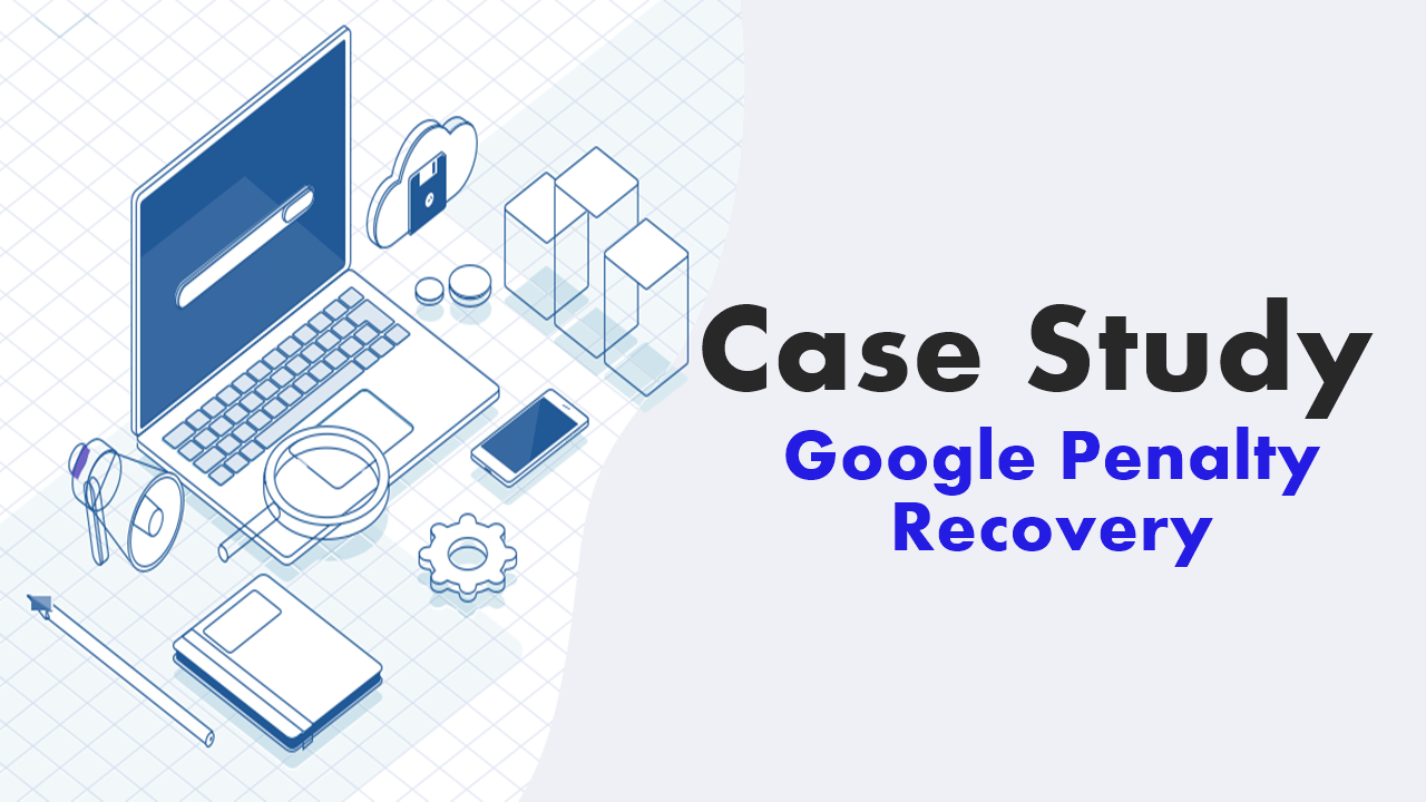 google penalty recovery case study